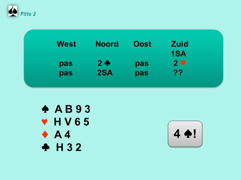 Noord ♠ A B 9 3 ♥ H V 6 5 ♦ A 4 ♣ H 3 2 WestNoordOostZuid 1SA pas 2 ♣ pas 2 ♥ pas 2SA pas .