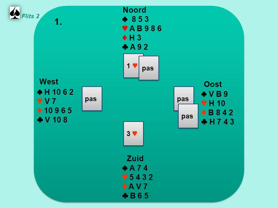 Zuid ♠ A 7 4 ♥ 5 4 3 2 ♦ A V 7 ♣ B 6 5 West ♠ H 10 6 2 ♥ V 7 ♦ 10 9 6 5 ♣ V 10 8 Noord ♠ 8 5 3 ♥ A B 9 8 6 ♦ H 3 ♣ A 9 2 Oost ♠ V B 9 ♥ H 10 ♦ B 8 4 2 ♣ H 7 4 3 1.