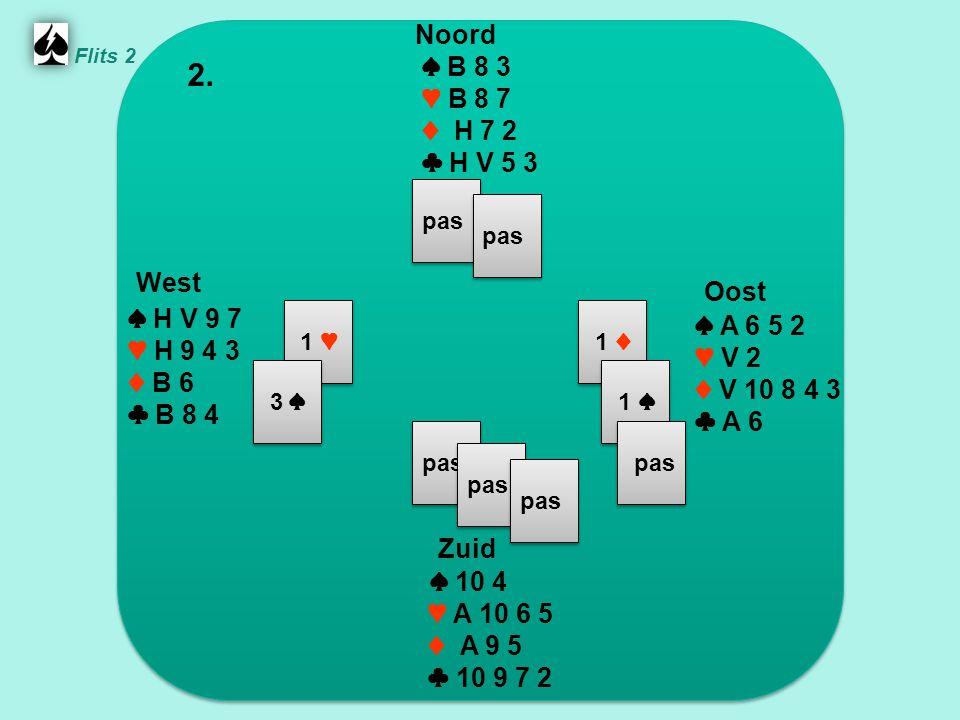 Zuid ♠ 10 4 ♥ A 10 6 5 ♦ A 9 5 ♣ 10 9 7 2 West ♠ H V 9 7 ♥ H 9 4 3 ♦ B 6 ♣ B 8 4 Noord ♠ B 8 3 ♥ B 8 7 ♦ H 7 2 ♣ H V 5 3 Oost ♠ A 6 5 2 ♥ V 2 ♦ V 10 8 4 3 ♣ A 6 2.