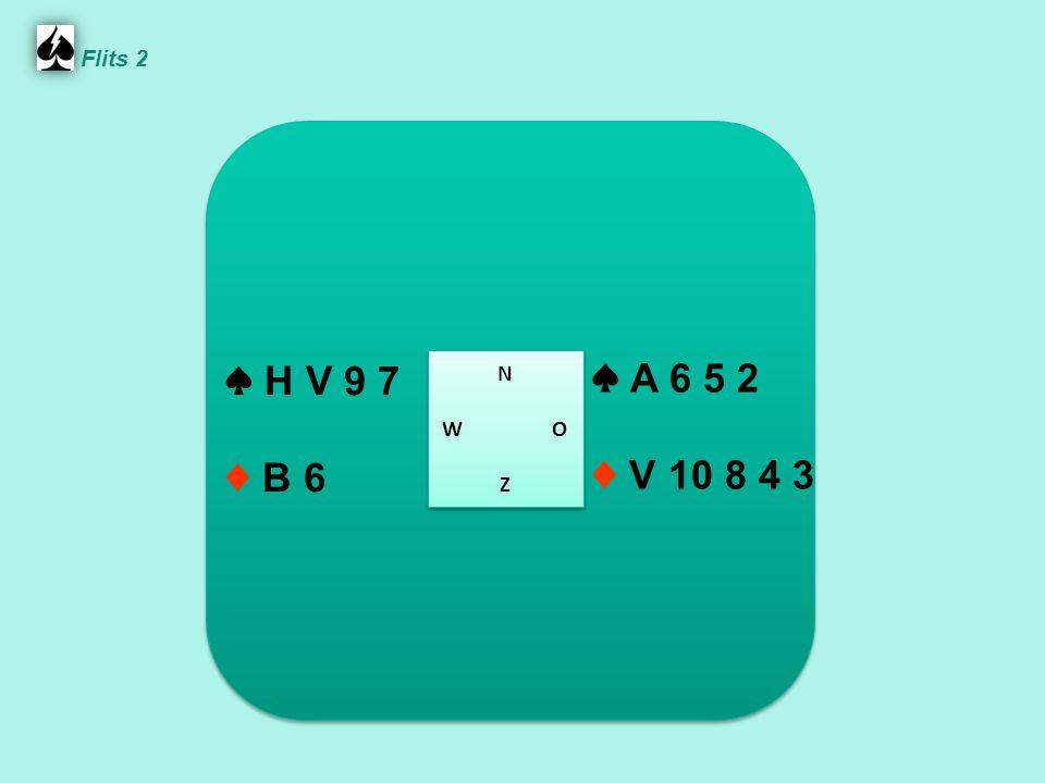 ♠ A 6 5 2 ♦ V 10 8 4 3 ♠ H V 9 7 ♦ B 6 N W O Z N W O Z Flits 2