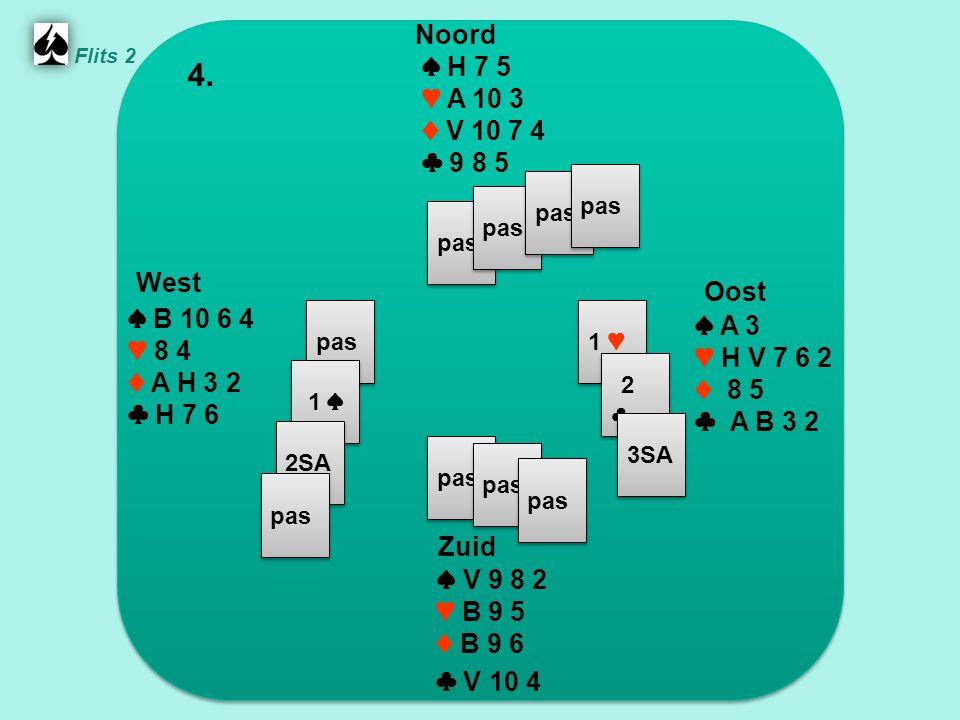 Zuid ♠ V 9 8 2 ♥ B 9 5 ♦ B 9 6 ♣ V 10 4 West ♠ B 10 6 4 ♥ 8 4 ♦ A H 3 2 ♣ H 7 6 Noord ♠ H 7 5 ♥ A 10 3 ♦ V 10 7 4 ♣ 9 8 5 Oost ♠ A 3 ♥ H V 7 6 2 ♦ 8 5 ♣ A B 3 2 4.