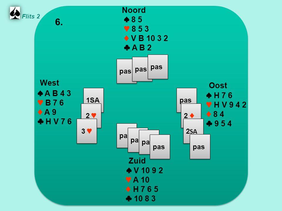 Zuid ♠ V 10 9 2 ♥ A 10 ♦ H 7 6 5 ♣ 10 8 3 West ♠ A B 4 3 ♥ B 7 6 ♦ A 9 ♣ H V 7 6 Noord ♠ 8 5 ♥ 8 5 3 ♦ V B 10 3 2 ♣ A B 2 Oost ♠ H 7 6 ♥ H V 9 4 2 ♦ 8 4 ♣ 9 5 4 6.