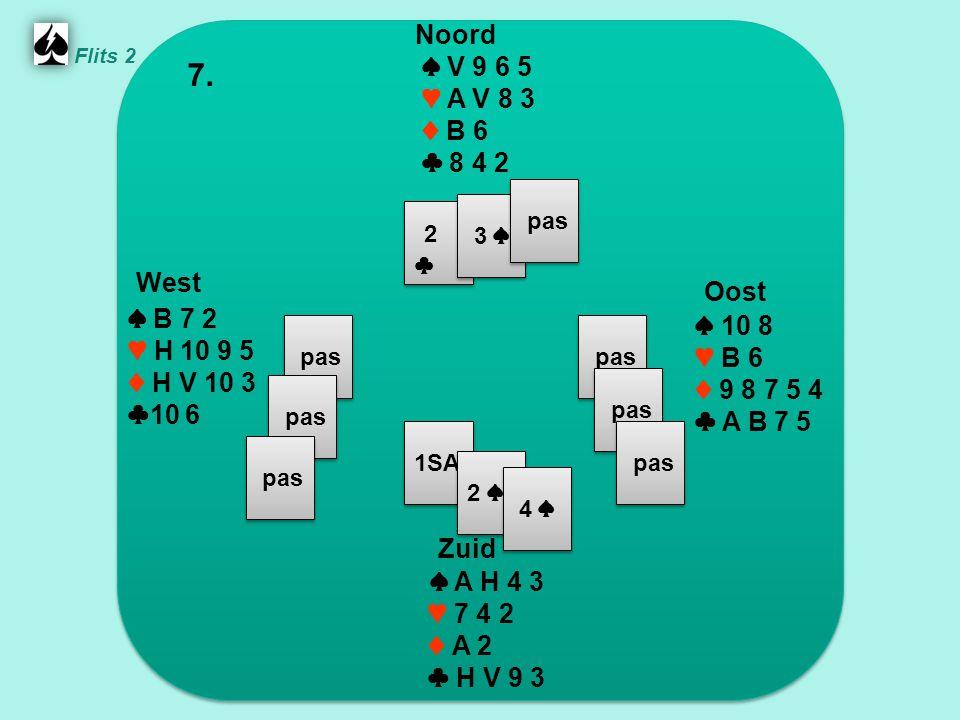 Zuid ♠ A H 4 3 ♥ 7 4 2 ♦ A 2 ♣ H V 9 3 West ♠ B 7 2 ♥ H 10 9 5 ♦ H V 10 3 ♣ 10 6 Noord ♠ V 9 6 5 ♥ A V 8 3 ♦ B 6 ♣ 8 4 2 Oost ♠ 10 8 ♥ B 6 ♦ 9 8 7 5 4 ♣ A B 7 5 7.