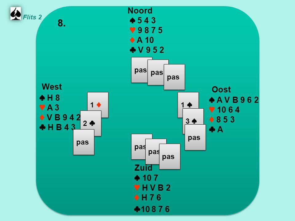 Zuid ♠ 10 7 ♥ H V B 2 ♦ H 7 6 ♣ 10 8 7 6 West ♠ H 8 ♥ A 3 ♦ V B 9 4 2 ♣ H B 4 3 Noord ♠ 5 4 3 ♥ 9 8 7 5 ♦ A 10 ♣ V 9 5 2 Oost ♠ A V B 9 6 2 ♥ 10 6 4 ♦ 8 5 3 ♣ A 8.