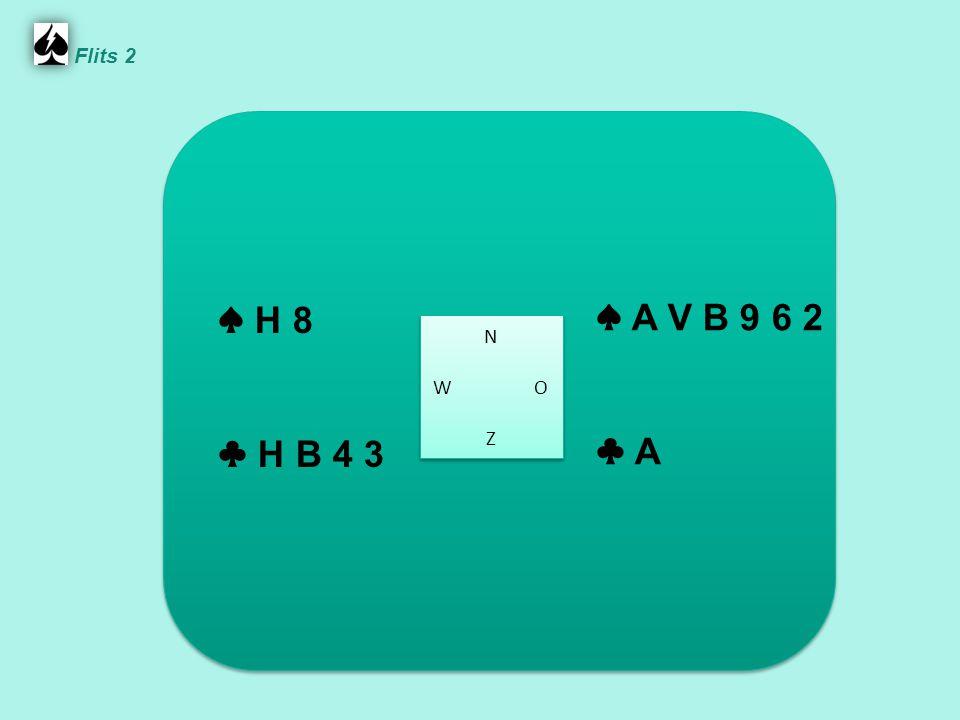 ♠ A V B 9 6 2 ♣ A ♠ H 8 ♣ H B 4 3 N W O Z N W O Z Flits 2