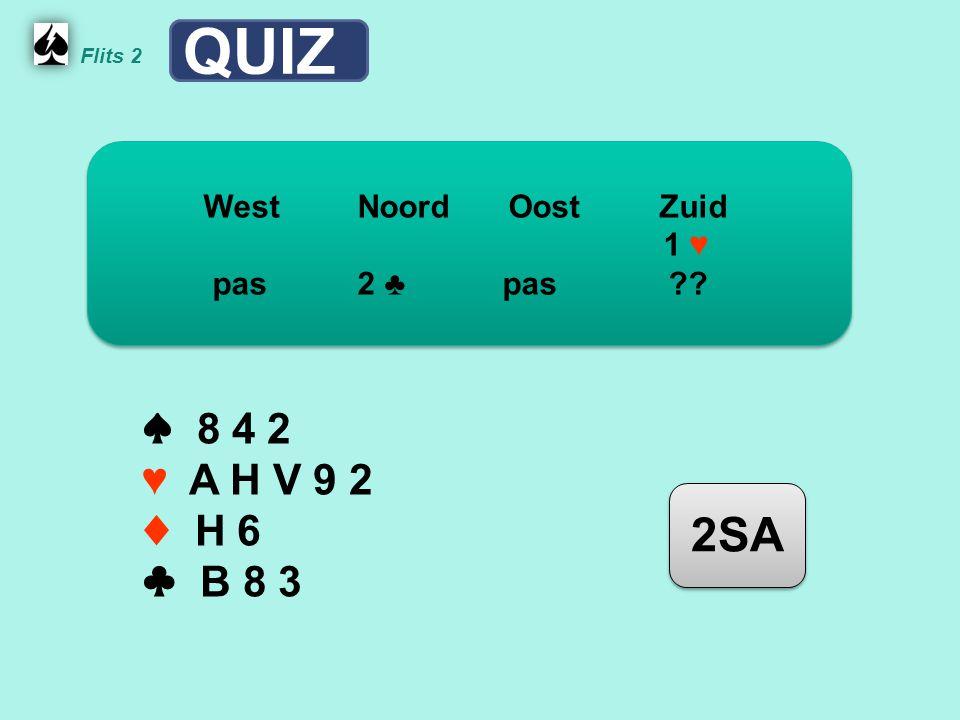 Noord Flits 2 ♠ 8 4 2 ♥ A H V 9 2 ♦ H 6 ♣ B 8 3 WestNoordOostZuid 1 ♥ pas 2 ♣ pas 2SA QUIZ