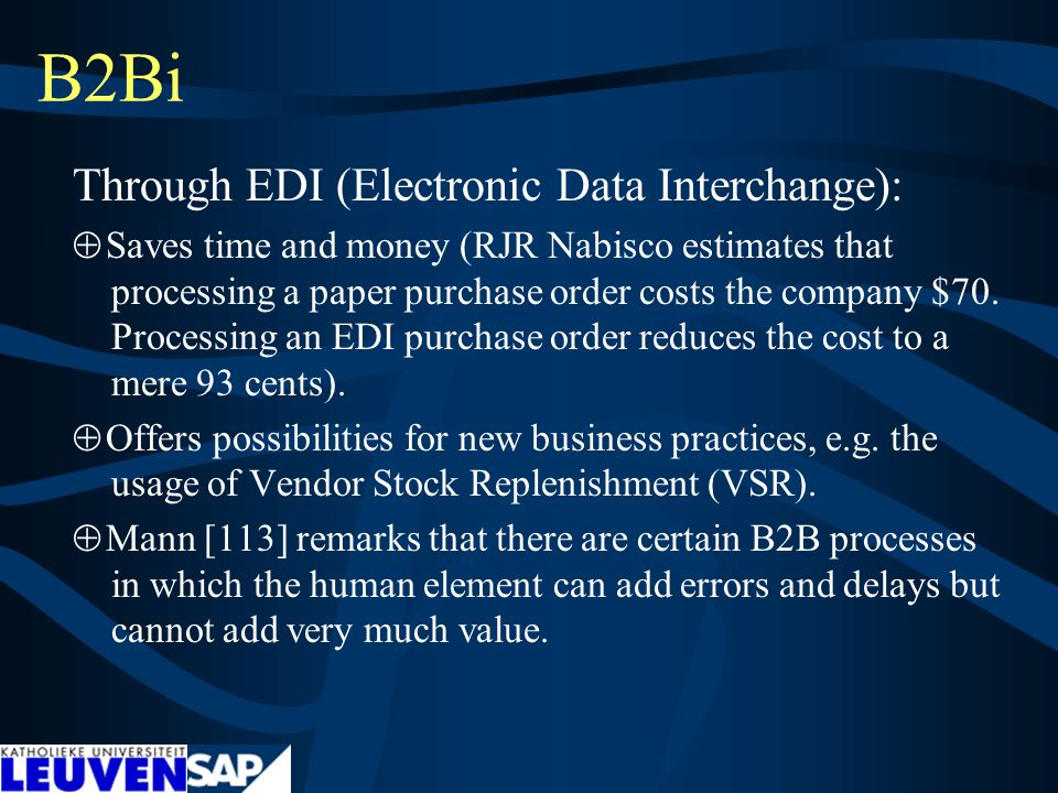 B2Bi Through EDI (Electronic Data Interchange):  Saves time and money (RJR Nabisco estimates that processing a paper purchase order costs the company $70.