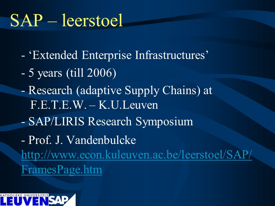 SAP – leerstoel - 'Extended Enterprise Infrastructures' - 5 years (till 2006) - Research (adaptive Supply Chains) at F.E.T.E.W.