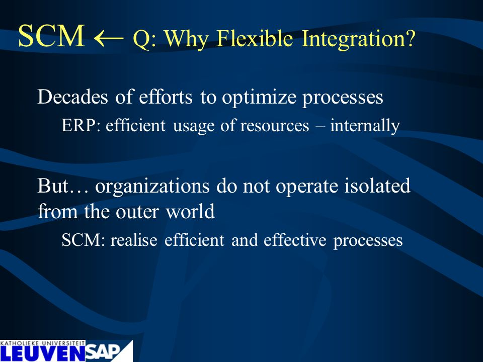 SCM  Q: Why Flexible Integration.
