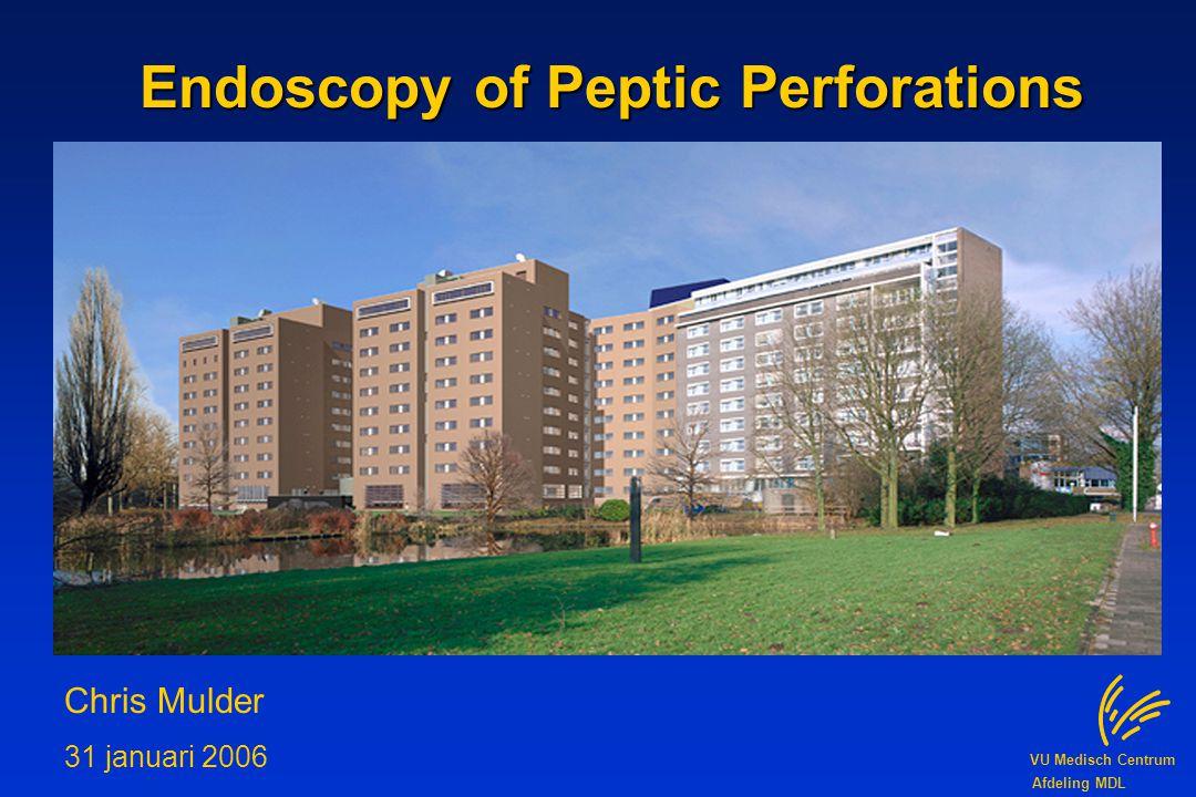 VU Medisch Centrum Afdeling MDL Endoscopy of Peptic Perforations Chris Mulder 31 januari 2006