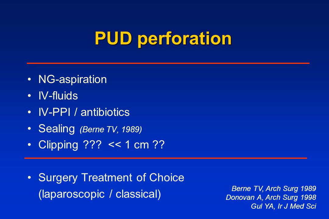 PUD perforation NG-aspiration IV-fluids IV-PPI / antibiotics Sealing (Berne TV, 1989) Clipping .