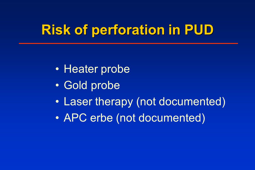 Risk of perforation in PUD Heater probe Gold probe Laser therapy (not documented) APC erbe (not documented)