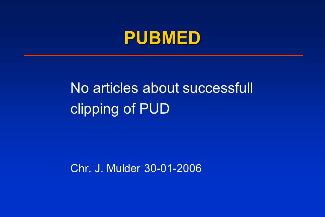 PUBMED No articles about successfull clipping of PUD Chr. J. Mulder