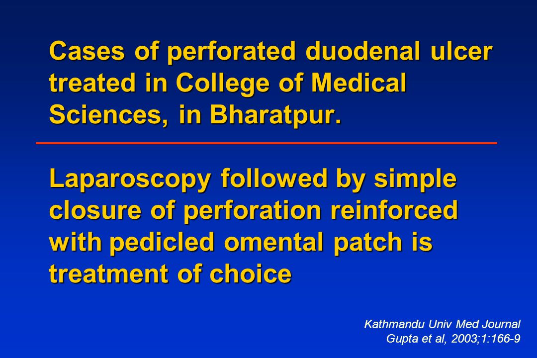 Cases of perforated duodenal ulcer treated in College of Medical Sciences, in Bharatpur. Laparoscopy followed by simple closure of perforation reinfor