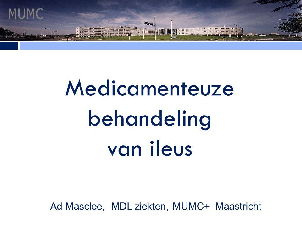 Medicamenteuze behandeling van ileus NVGE 6 oktober 2010 Ad Masclee, MDL ziekten, MUMC+ Maastricht