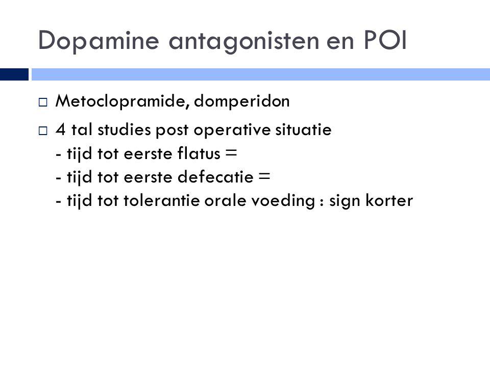 Dopamine antagonisten en POI  Metoclopramide, domperidon  4 tal studies post operative situatie - tijd tot eerste flatus = - tijd tot eerste defecatie = - tijd tot tolerantie orale voeding : sign korter