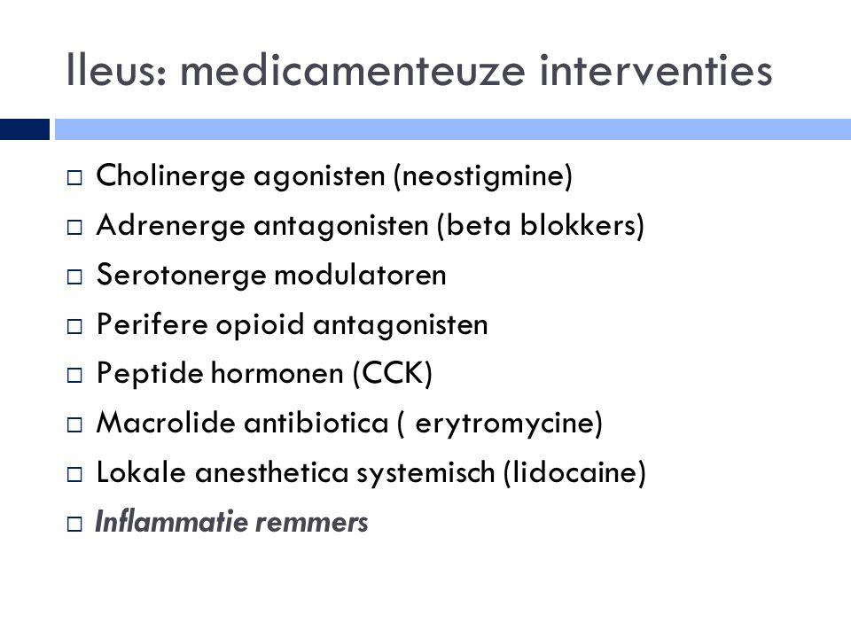 Ileus: medicamenteuze interventies  Cholinerge agonisten (neostigmine)  Adrenerge antagonisten (beta blokkers)  Serotonerge modulatoren  Perifere opioid antagonisten  Peptide hormonen (CCK)  Macrolide antibiotica ( erytromycine)  Lokale anesthetica systemisch (lidocaine)  Inflammatie remmers