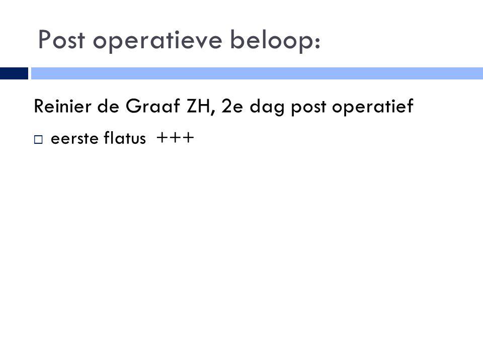 Post operatieve beloop:  eerste flatus +++ Reinier de Graaf ZH, 2e dag post operatief