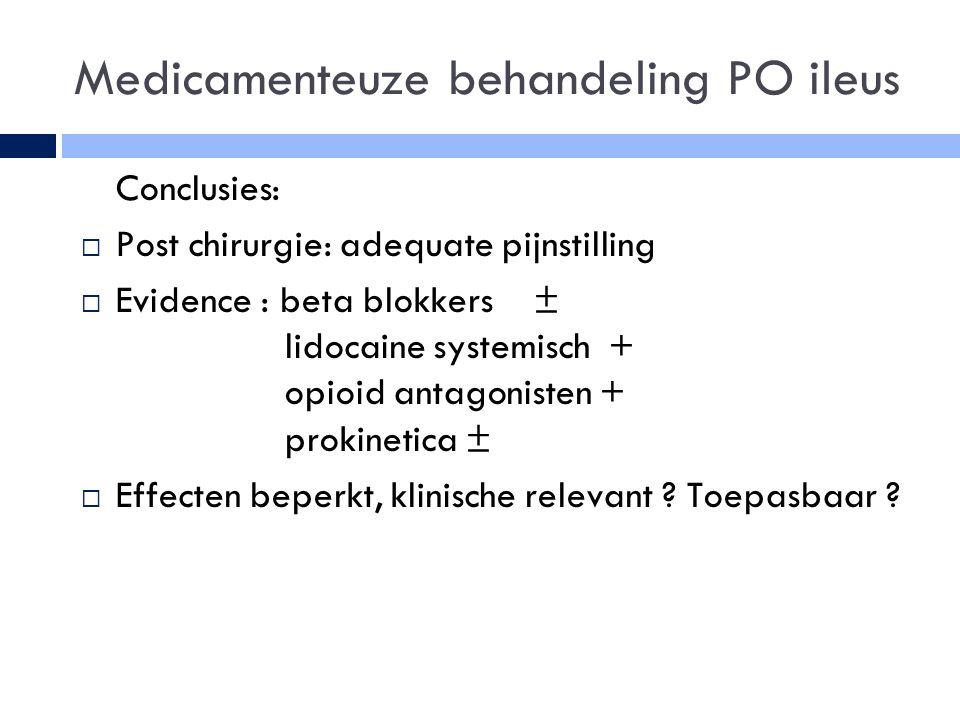 Medicamenteuze behandeling PO ileus  Conclusies:  Post chirurgie: adequate pijnstilling  Evidence : beta blokkers ± lidocaine systemisch + opioid antagonisten + prokinetica ±  Effecten beperkt, klinische relevant .