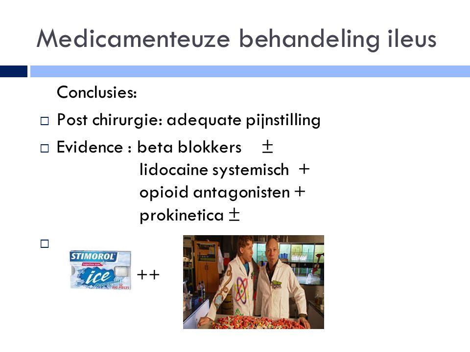 Medicamenteuze behandeling ileus  Conclusies:  Post chirurgie: adequate pijnstilling  Evidence : beta blokkers ± lidocaine systemisch + opioid antagonisten + prokinetica ±  a ++