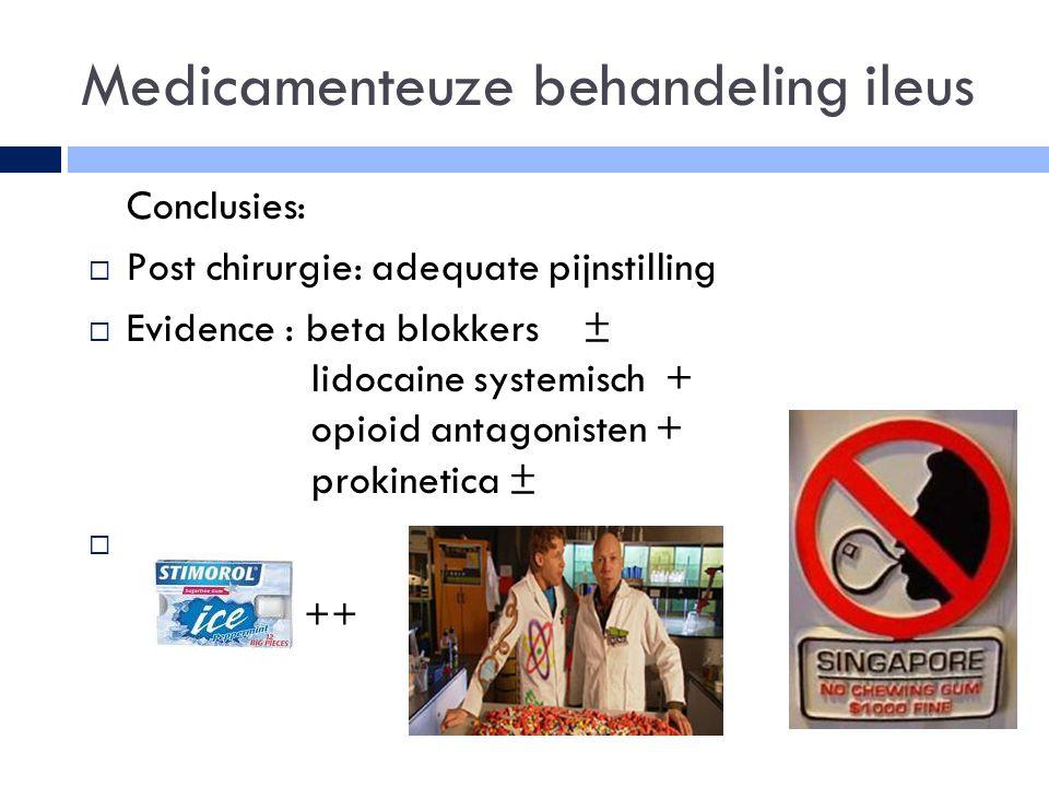 Medicamenteuze behandeling ileus  Conclusies:  Post chirurgie: adequate pijnstilling  Evidence : beta blokkers ± lidocaine systemisch + opioid anta