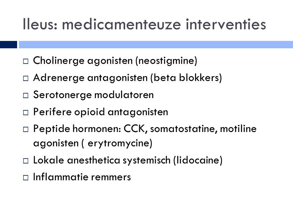 Ileus: medicamenteuze interventies  Cholinerge agonisten (neostigmine)  Adrenerge antagonisten (beta blokkers)  Serotonerge modulatoren  Perifere opioid antagonisten  Peptide hormonen: CCK, somatostatine, motiline agonisten ( erytromycine)  Lokale anesthetica systemisch (lidocaine)  Inflammatie remmers