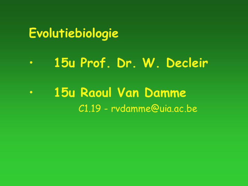 Evolutiebiologie 15u Prof. Dr. W. Decleir 15u Raoul Van Damme C1.19 - rvdamme@uia.ac.be