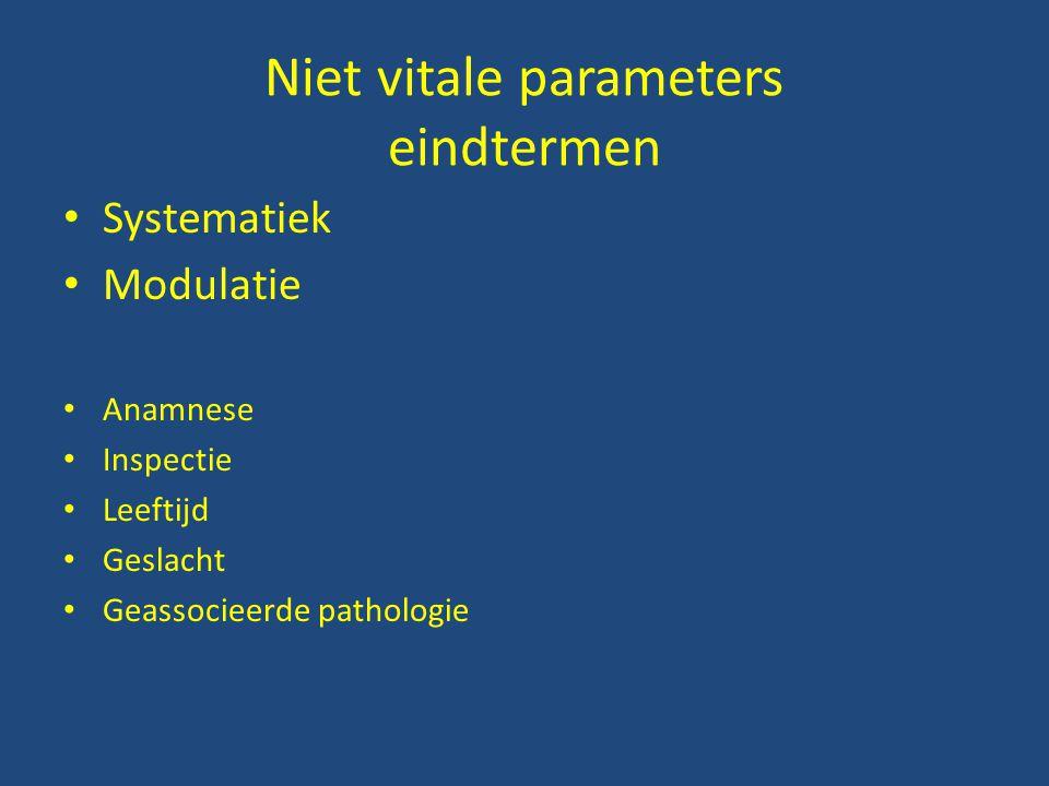 Niet vitale parameters eindtermen Systematiek Modulatie Anamnese Inspectie Leeftijd Geslacht Geassocieerde pathologie
