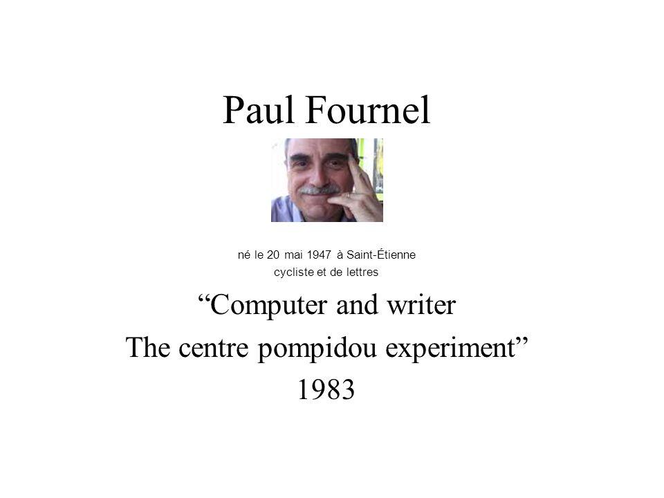 """Paul Fournel né le 20 mai 1947 à Saint-Étienne cycliste et de lettres """"Computer and writer The centre pompidou experiment"""" 1983"""