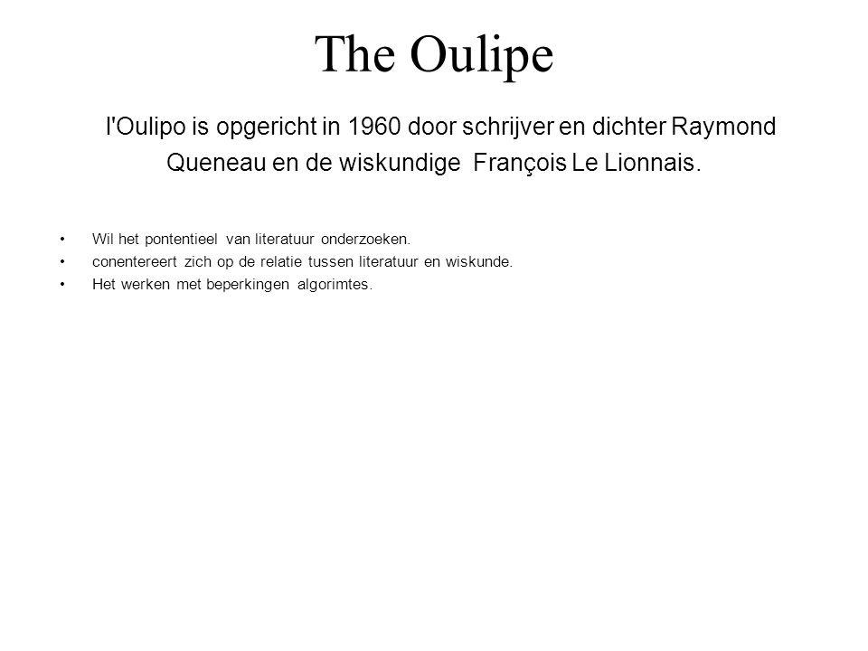 The Oulipe l'Oulipo is opgericht in 1960 door schrijver en dichter Raymond Queneau en de wiskundige François Le Lionnais. Wil het pontentieel van lite