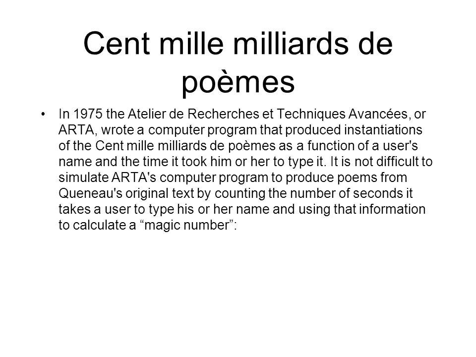 Cent mille milliards de poèmes In 1975 the Atelier de Recherches et Techniques Avancées, or ARTA, wrote a computer program that produced instantiation