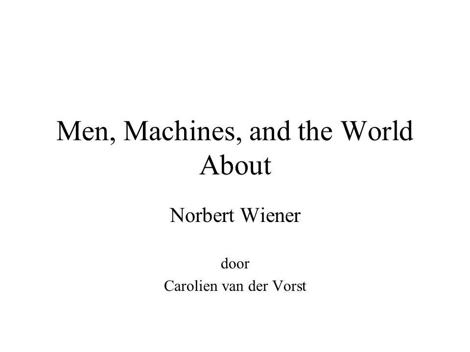 Men, Machines, and the World About Norbert Wiener door Carolien van der Vorst