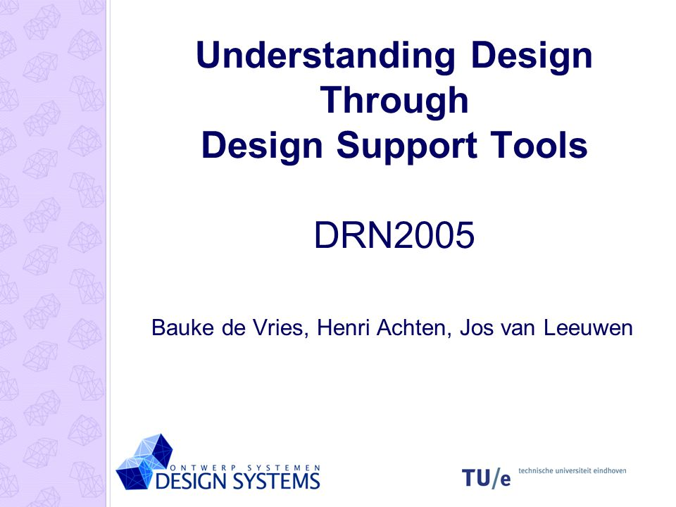 Understanding Design Through Design Support Tools DRN2005 Bauke de Vries, Henri Achten, Jos van Leeuwen