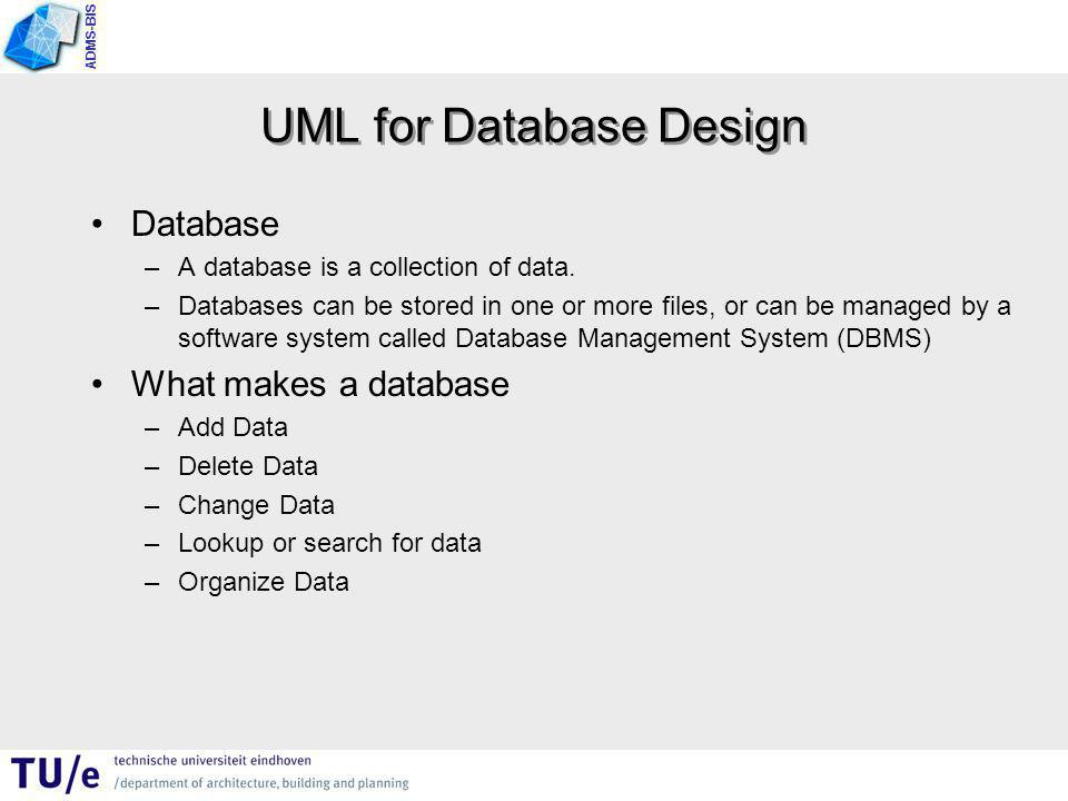 ADMS-BIS UML for Database Design Database –A database is a collection of data.