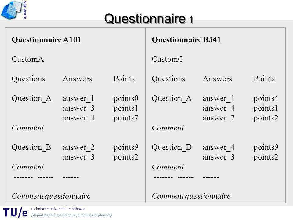 ADMS-BIS Questionnaire 1 Questionnaire A101 CustomA QuestionsAnswersPoints Question_Aanswer_1points0 answer_3points1 answer_4points7 Comment Question_Banswer_2points9 answer_3points2 Comment ------------------- Comment questionnaire Questionnaire B341 CustomC QuestionsAnswersPoints Question_Aanswer_1points4 answer_4points1 answer_7points2 Comment Question_Danswer_4points9 answer_3points2 Comment ------------------- Comment questionnaire