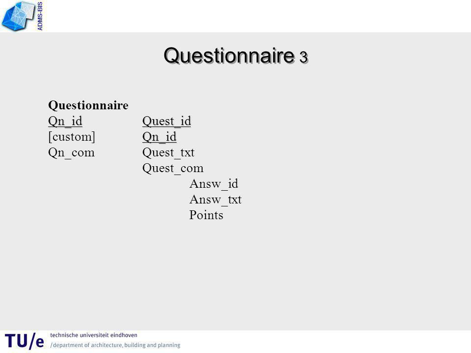 ADMS-BIS Questionnaire 3 Questionnaire Qn_idQuest_id Qn_id [custom]Qn_id Qn_comQuest_txt Quest_com Answ_id Answ_txt Points
