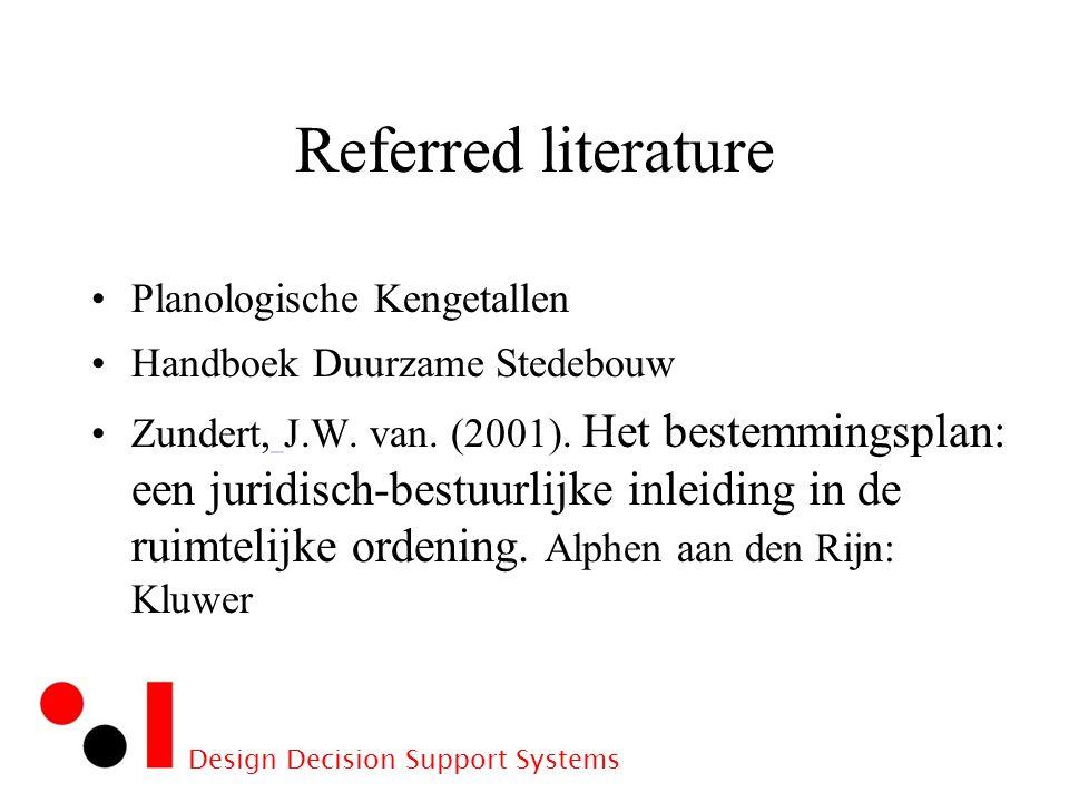 Design Decision Support Systems Referred literature Planologische Kengetallen Handboek Duurzame Stedebouw Zundert, J.W.