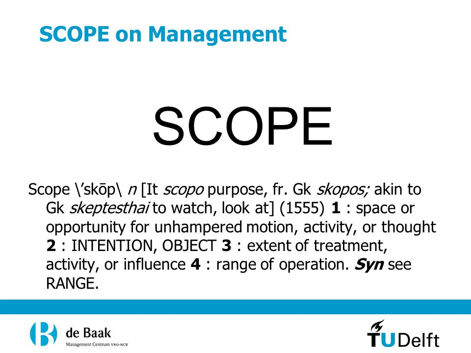 SCOPE on Management SCOPE Scope \'skōp\ n [It scopo purpose, fr.