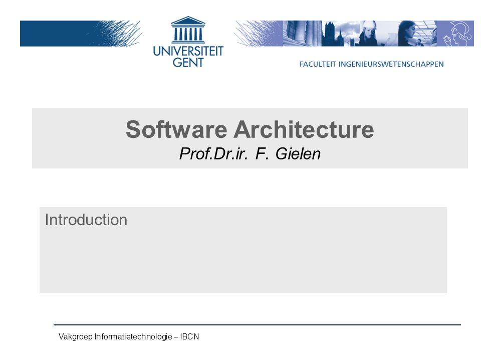 Vakgroep Informatietechnologie – IBCN Software Architecture Prof.Dr.ir. F. Gielen Introduction