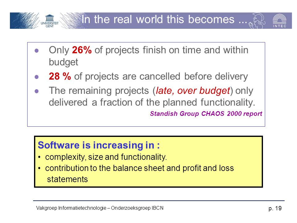 Vakgroep Informatietechnologie – Onderzoeksgroep IBCN p. 19 In the real world this becomes... Only 26% of projects finish on time and within budget 28