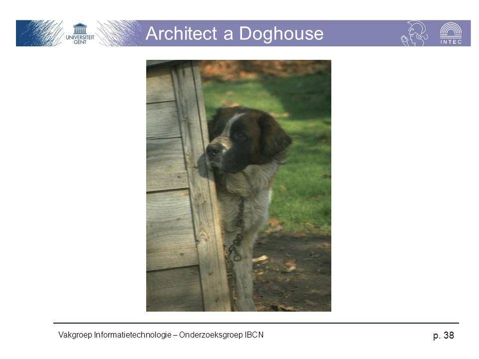 Vakgroep Informatietechnologie – Onderzoeksgroep IBCN p. 38 Architect a Doghouse
