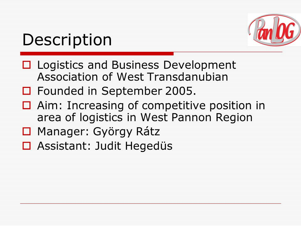 Description  Logistics and Business Development Association of West Transdanubian  Founded in September 2005.  Aim: Increasing of competitive posit