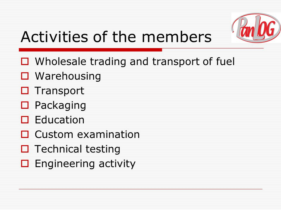 Activities of the members  Wholesale trading and transport of fuel  Warehousing  Transport  Packaging  Education  Custom examination  Technical testing  Engineering activity