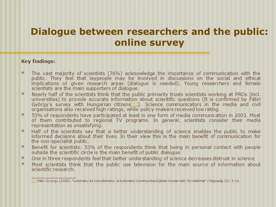 Dialogue between researchers and the public: online survey Key findings:  The vast majority of scientists (76%) acknowledge the importance of communication with the public.