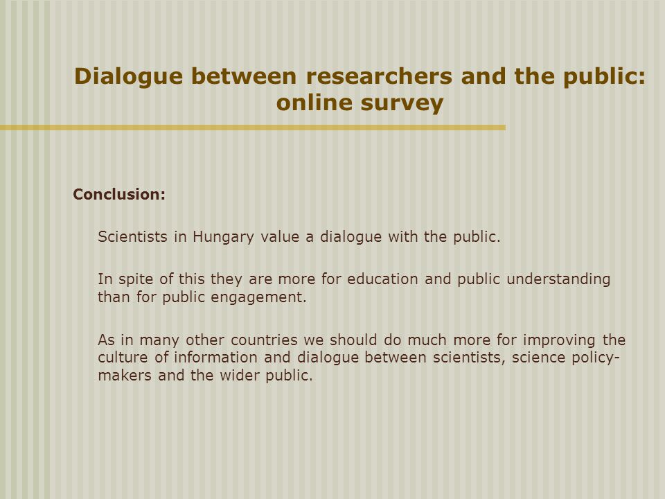 Dialogue between researchers and the public: online survey Conclusion: Scientists in Hungary value a dialogue with the public.