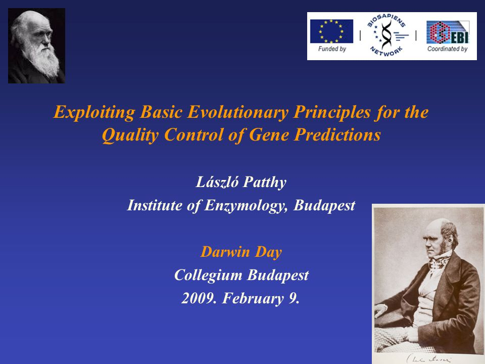 Exploiting Basic Evolutionary Principles for the Quality Control of Gene Predictions László Patthy Institute of Enzymology, Budapest Darwin Day Collegium Budapest 2009.