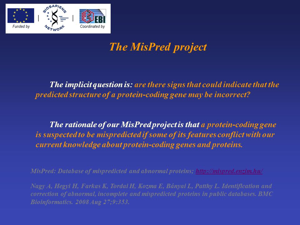 The MisPred project The implicit question is: are there signs that could indicate that the predicted structure of a protein-coding gene may be incorrect.