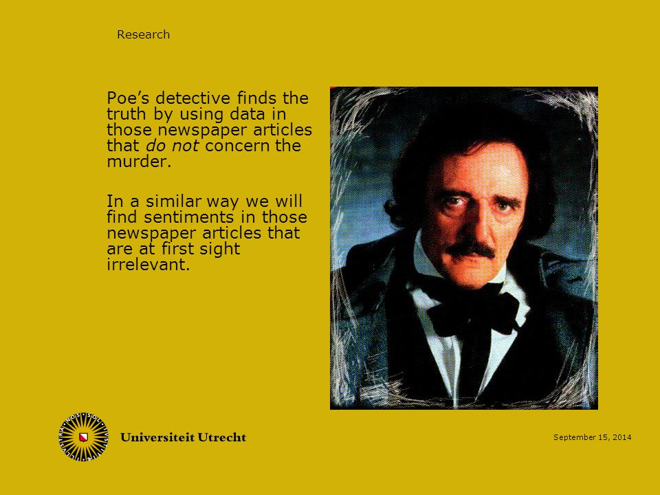 September 15, 2014 Research Poe's detective finds the truth by using data in those newspaper articles that do not concern the murder.