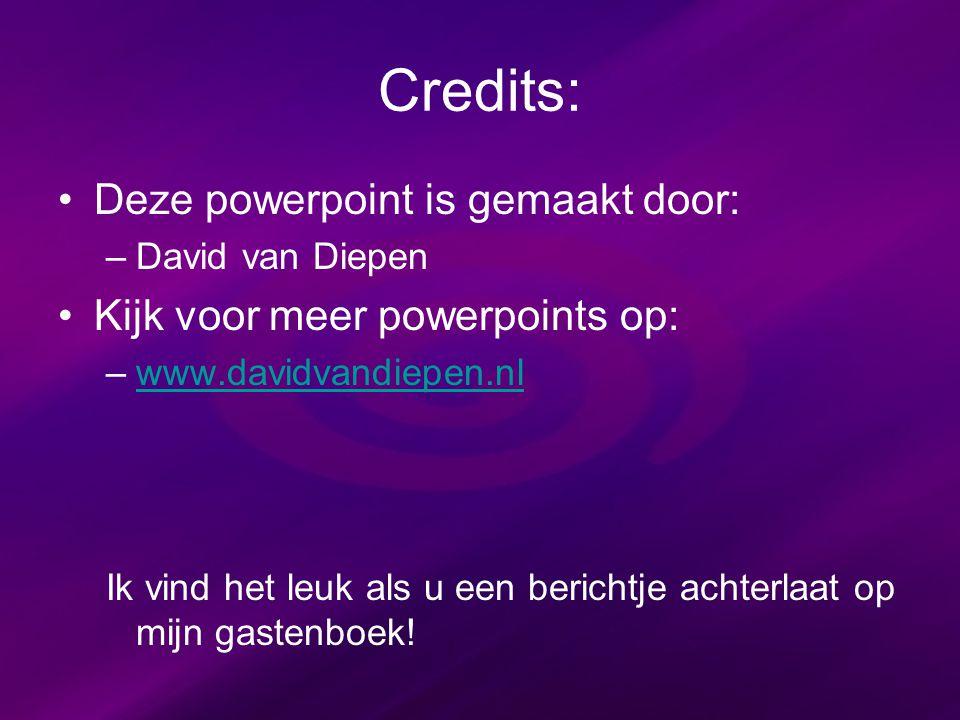 Credits: Deze powerpoint is gemaakt door: –David van Diepen Kijk voor meer powerpoints op: –www.davidvandiepen.nlwww.davidvandiepen.nl Ik vind het leu