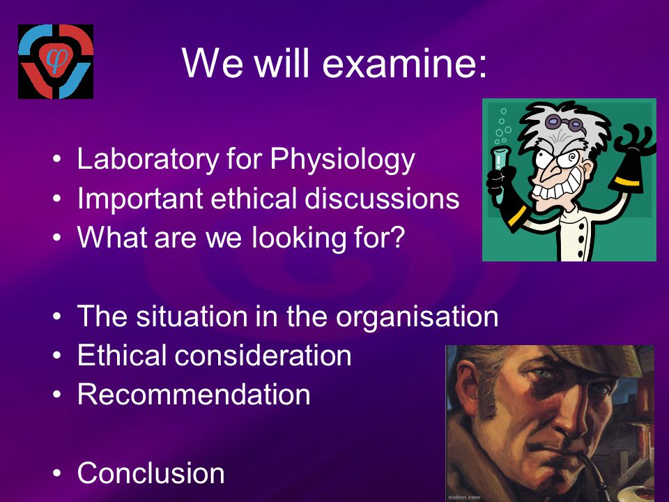 We will examine: Laboratory for Physiology Important ethical discussions What are we looking for.